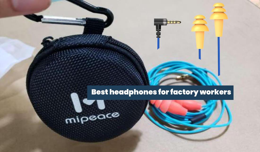 Best headphones for factory workers;best headphones for construction workers