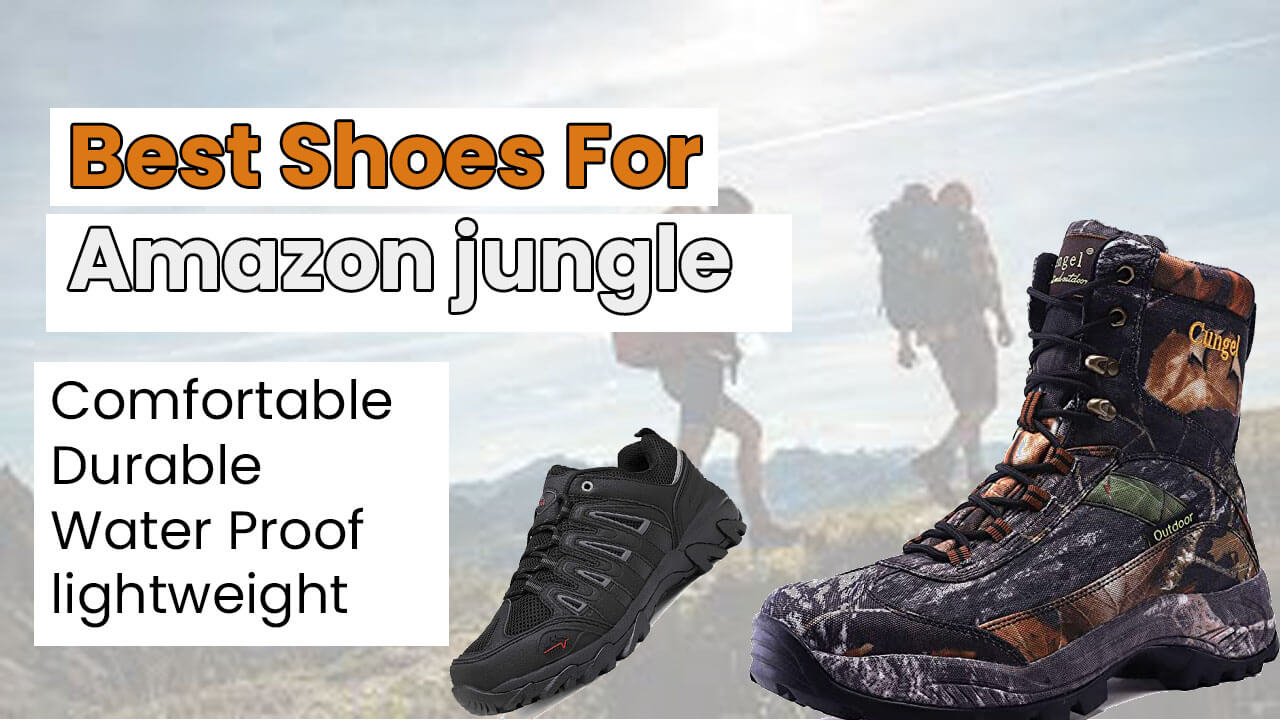 Best Shoes For Amazon jungle